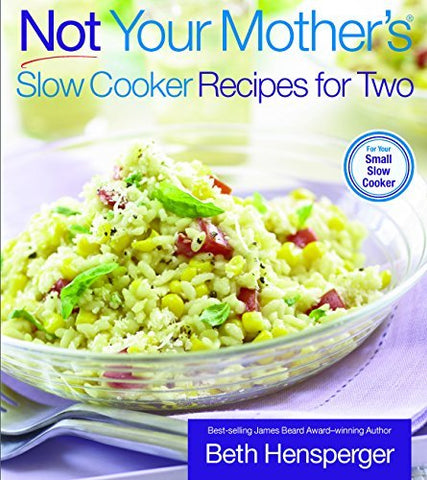 Not Your Mother's Slow Cooker Recipes for Two [Paperback] Hensperger, Beth and K
