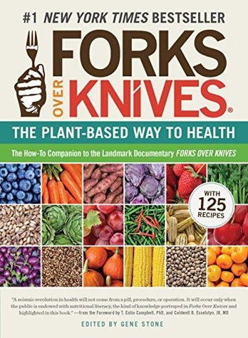 Forks Over Knives: The Plant-Based Way to Health [Paperback] Gene Stone; T. Coli