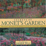 Secrets of Monet's Garden: Bringing the Beauty of Monet's Style to Your Own Gard