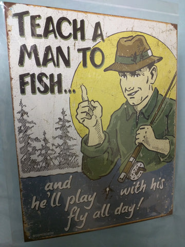 Sign Teach a man to fish and he'll play with his fly all day tin reproduction metal