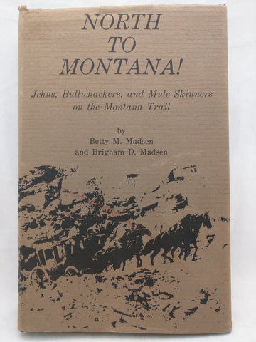 North to Montana! Jehus, Bullwhackers, and Mule Skinners on the Montana Trail (Hardcover)