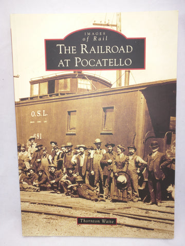 The Railroad at Pocatello (Images of Rail) Idaho Photo Caption History Book Softcover UPRR