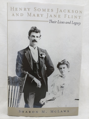 Henry Somes Jackson and Mary Jane Flint Their Lives and Legacy Sharon M. McLaws Book