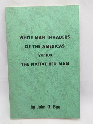 white man invaders of the americas versus the native red man John Bye RARE Book