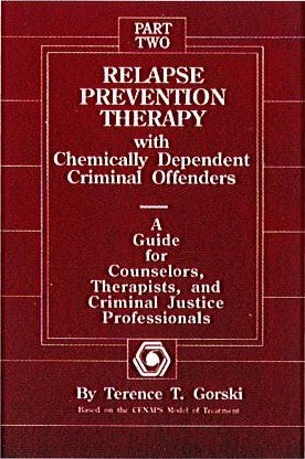 Relapse Prevention Therapy with Chemically Dependent Criminal Offenders - A Guide for Counselors, Therapists, and Criminal Justice Professionals