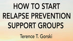 How To Start Relapse Prevention Support Groups (Home Study Course-3CEUs)