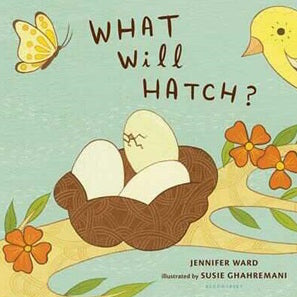 Book cover for What Will Hatch? board book by children's authors Jennifer Ward and Susie Ghahremani