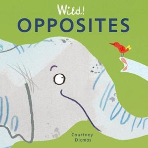 Book cover for Wild! Concepts Opposites by children's author Courtney Dicmas