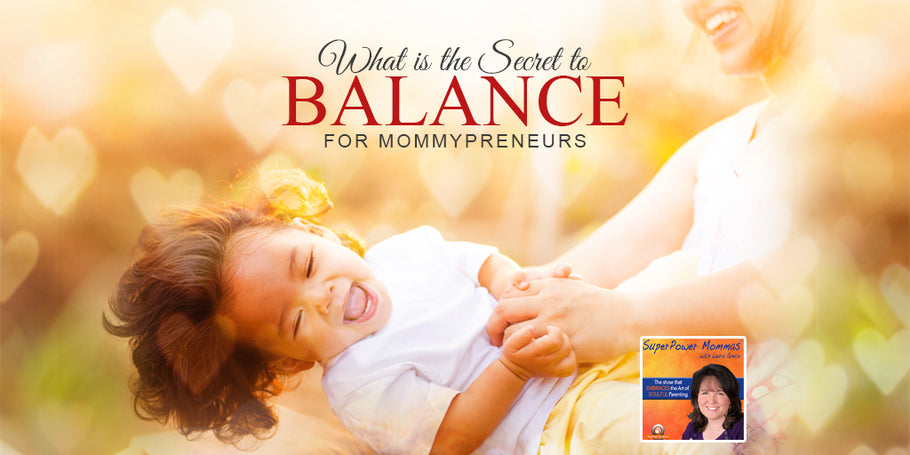 What is the Secret to Balance for Mommypreneurs with Laura Greco of SuperPower Mommas