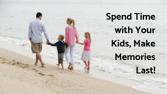 Spend Time with Your Kids, Make Memories Last!