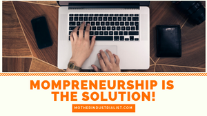 Mompreneurship is the solution!