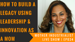 how to build a legacy using leadership and innovation as a mom