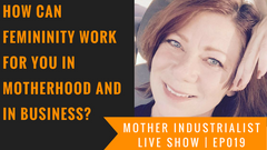 how can femininity work for you in motherhood and in business