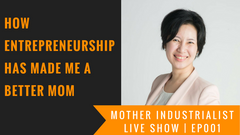 how entrepreneurship has made me a better mom