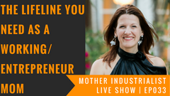 the lifeline you need as a working / entrepreneur mom