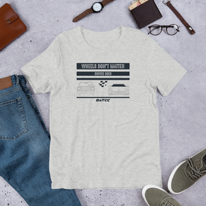 Wheels don't matter Unisex T-Shirt