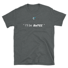 Load image into Gallery viewer, I'll be... BaTCC Unisex T-Shirt
