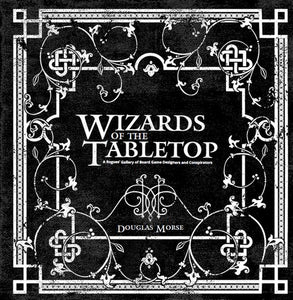 Wizards of the Tabletop: A Game Designer Portrait Book