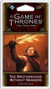 A Game of Thrones LCG: 2nd Edition - The Brotherhood Without Banners Chapter Pack