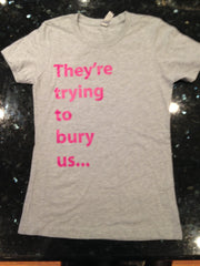 They're Trying to Bury Us....T-Shirts