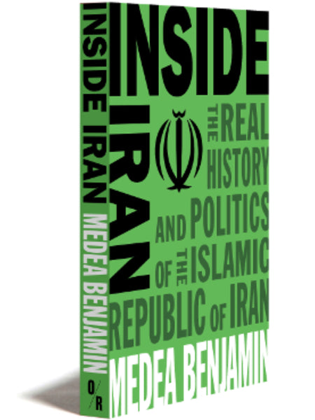 Inside Iran: The Real History and Politics of the Islamic Republic of Iran by Medea Benjamin
