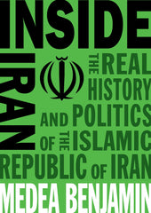 Inside Iran: The Real History and Politics of the Islamic Republic of Iran, by Medea Benjamin