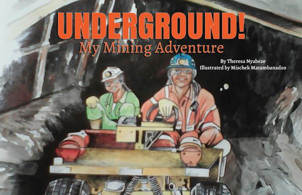 UNDERGROUND! My Mining Adventure Book by Theresa Nyabeze