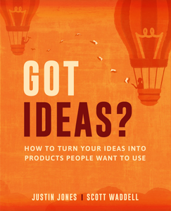 Got Ideas? How to Turn Your Ideas Into Products People Want To Use