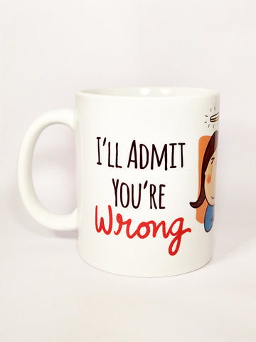 I'll Admit You're Wrong Mug