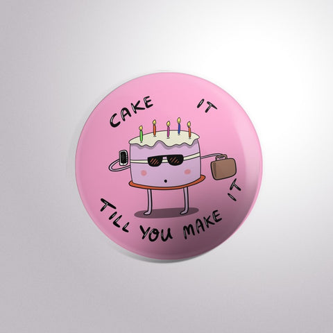 Cake It Till You Make It Button Badge