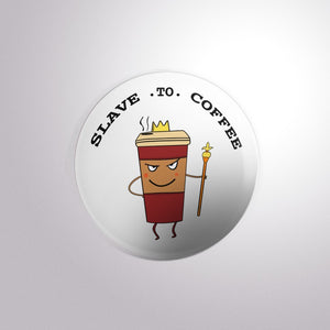 Slave to Coffee Button Badge