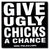 Give ugly chicks a chance