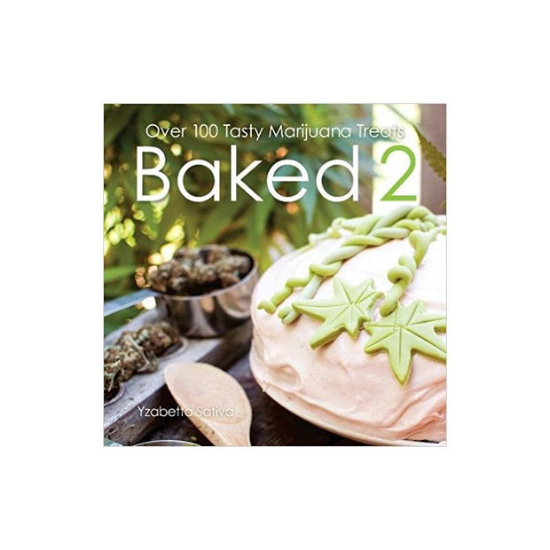 Baked  2 Dessert: Over 100 Tasty Marijuana Treats