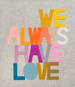 WE ALWAYS HAVE LOVE
