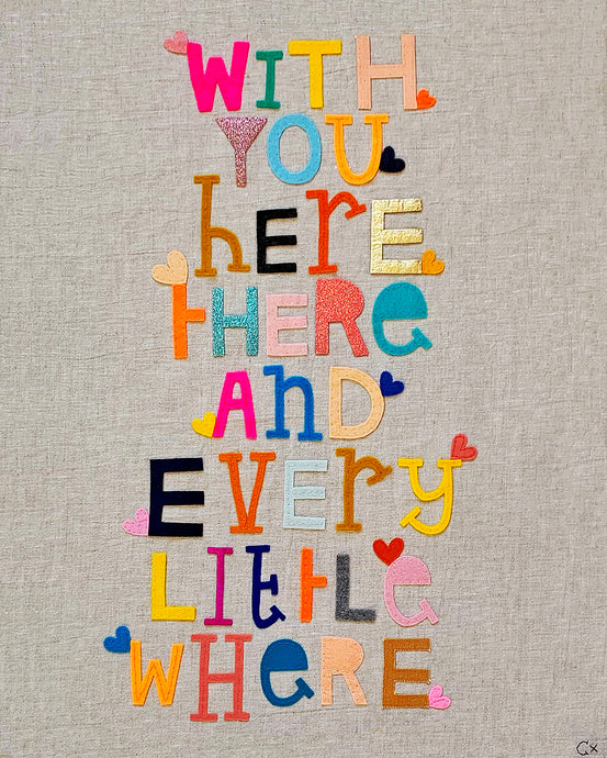 With You Here There and Every Little Where Embroidery by Rachel Castle. 580mm w x 730mm h