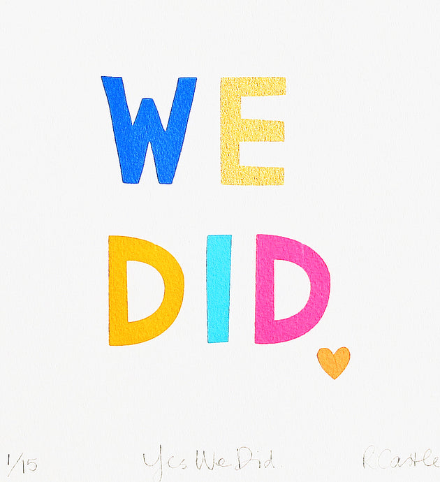 Yes We Did Print by Rachel Castle. 250mm w x 270mm h
