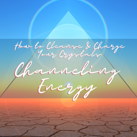 How to Cleanse and Charge Your Crystals - Channeling Energy