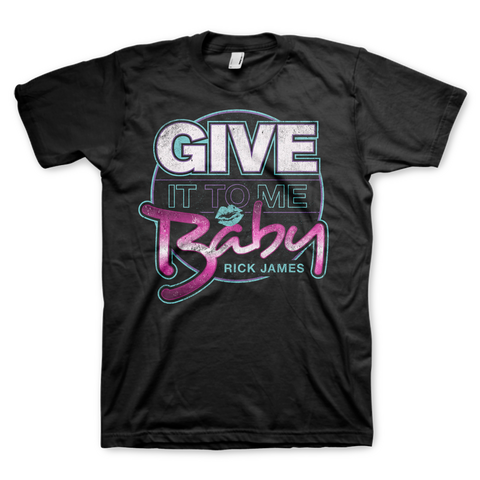 Give It To Me Baby T-Shirt