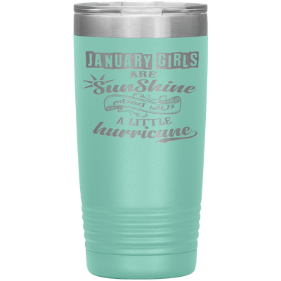 """January Girls are Sunshine Mixed With Little Hurricane""Tumbler. Buy For Family & Friends. Save Shipping. - LA Shirt Company"