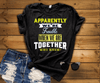 """Apparently We're Trouble When We Are Together Who Knew!"" (50% OFF )FLAT SHIPPING - LA Shirt Company"