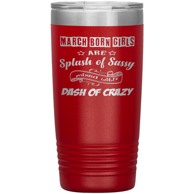 """March Girl Sassy""Tumbler. Buy for friends and family. Save Shipping. - LA Shirt Company"