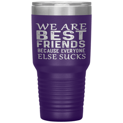 """WE ARE BEST FRIENDS BECAUSE EVERYONE ELSE SUCKS"" Tumbler. Buy For Family & Friends. Save Shipping. - LA Shirt Company"