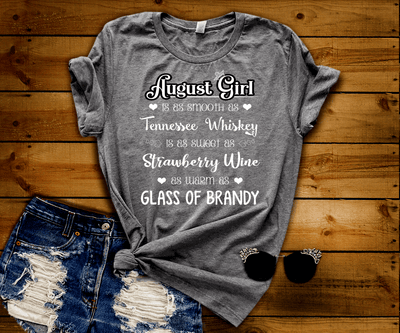"August Girl Is As Smooth As Whiskey.........As Warm As Brandy"" 50% Off for B'day Girls. Flat Shipping - LA Shirt Company"