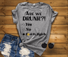""" ARE WE DRUNK "",( SHIRT 50% OFF )  FLAT SHIPPING. - LA Shirt Company"