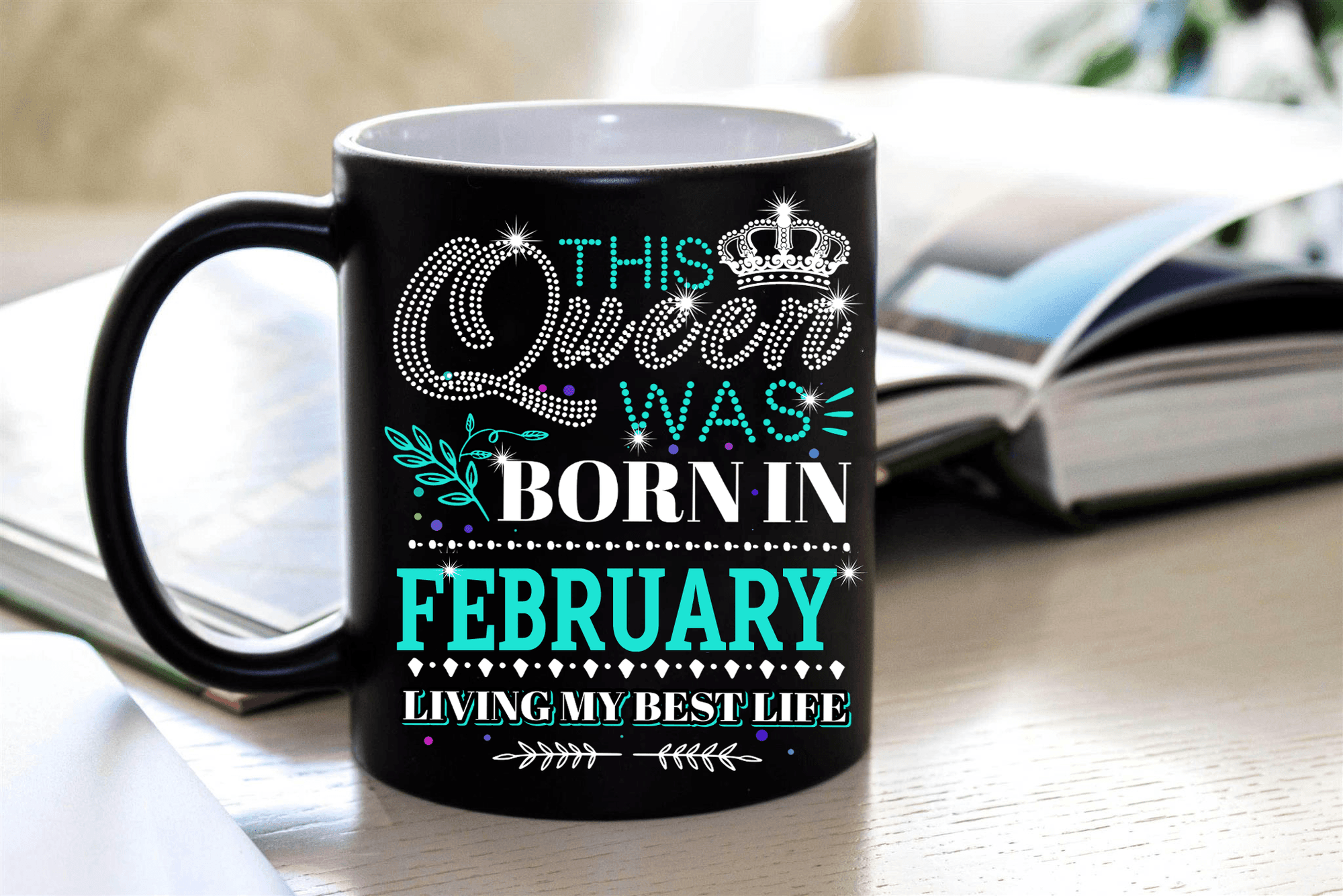 """This Queen Was Born In FEBRUARY""... ( Birthday Special Mugs 50% off today) - LA Shirt Company"