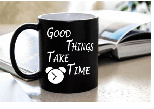 """Good Things Take Time"" MUG (50% OFF) Flat Shipping . - LA Shirt Company"