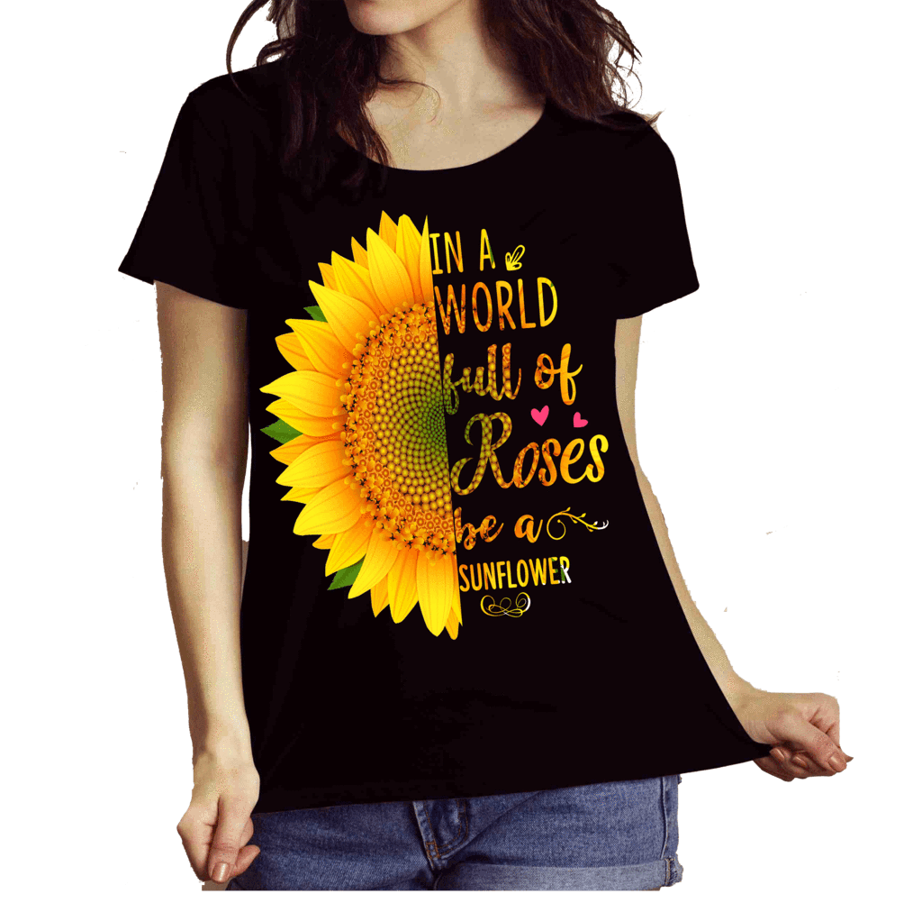 """In A World Full Of Roses Be A Sunflower"" (Special Discount) - LA Shirt Company"