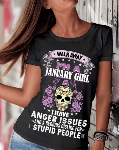 """Walk Away I'M A January Girl I Have Anger Issues""(50% Off for B'day Girls). Flat Shipping. - LA Shirt Company"