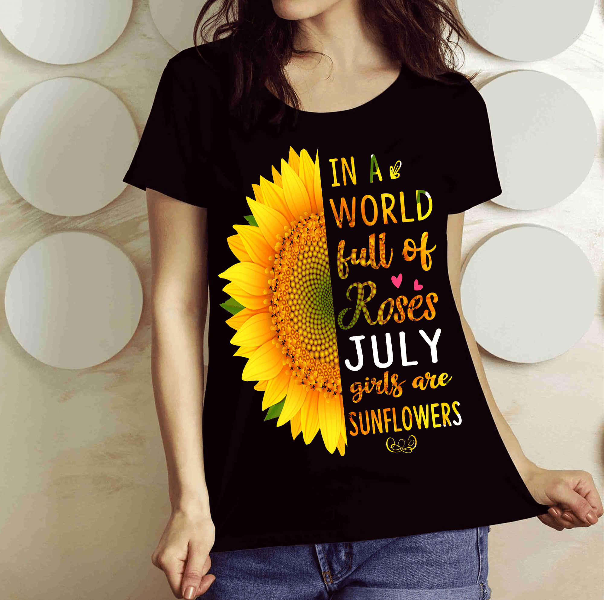 """In A World Full Of Roses July Girls are Sunflowers"" FLAT SHIPPING (Special Discount) - LA Shirt Company"