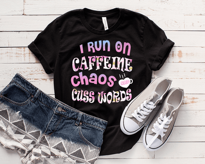 """ I Run On Caffeine Chaos And Cuss Words "" 50% Off for Woman's Flat Shipping. - LA Shirt Company"